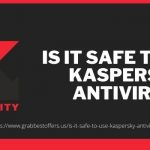 IS IT SAFE TO USE KASPERSKY ANTIVIRUS
