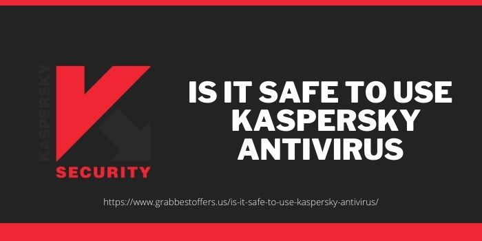 IS IT SAFE TO USE KASPERSKY ANTIVIRUS
